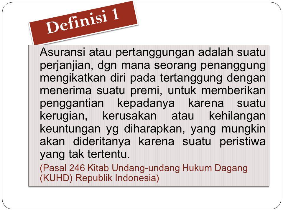 Definisi 1 Asuransi atau pertanggungan adalah suatu perjanjian, dgn mana seorang penanggung mengikatkan diri pada tertanggung dengan menerima suatu pr