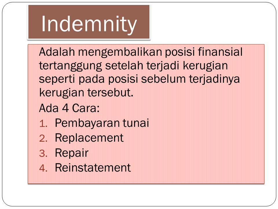 Indemnity Adalah mengembalikan posisi finansial tertanggung setelah terjadi kerugian seperti pada posisi sebelum terjadinya kerugian tersebut. Ada 4 C
