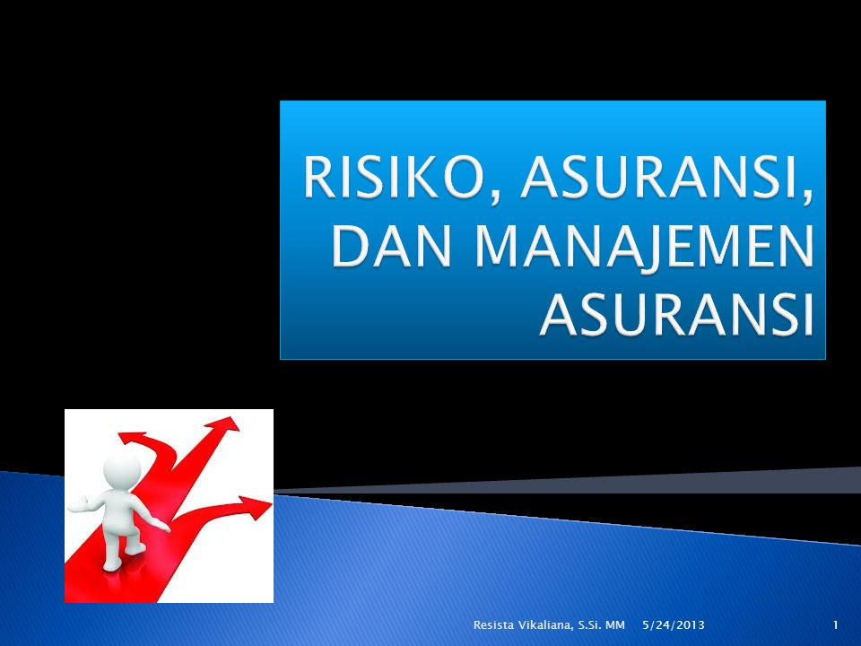  Berdasarkan studi yang dilakukan oleh The commission on Insurance Terminolog of the American Risk and Insurance Association  Insurance is the pooling of fortuitous losses by transfer of such risks to insurers, who agree to indemnify insured for such losses, to provide other pecuniary benefits on their occurance, or to render services connected with the risk  Berdasarkan studi yang dilakukan oleh The commission on Insurance Terminolog of the American Risk and Insurance Association  Insurance is the pooling of fortuitous losses by transfer of such risks to insurers, who agree to indemnify insured for such losses, to provide other pecuniary benefits on their occurance, or to render services connected with the risk 5/24/2013 2Resista Vikaliana, S.Si.