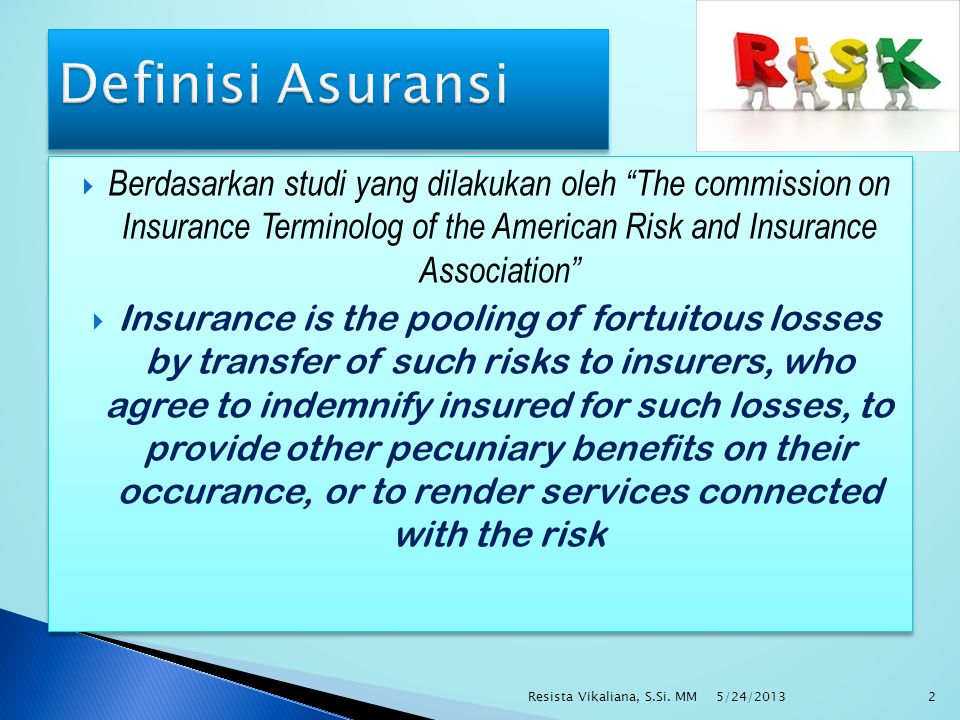 " Berdasarkan studi yang dilakukan oleh ""The commission on Insurance Terminolog of the American Risk and Insurance Association""  Insurance is the poo"