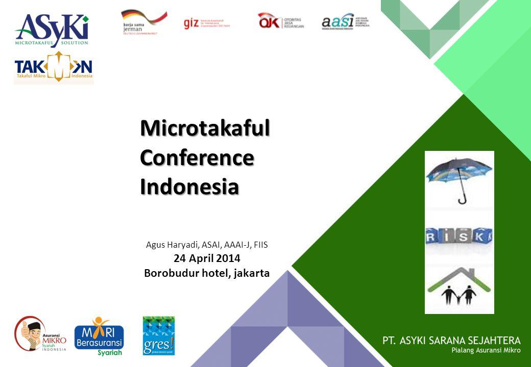 Microtakaful Conference Indonesia Agus Haryadi, ASAI, AAAI-J, FIIS 24 April 2014 Borobudur hotel, jakarta