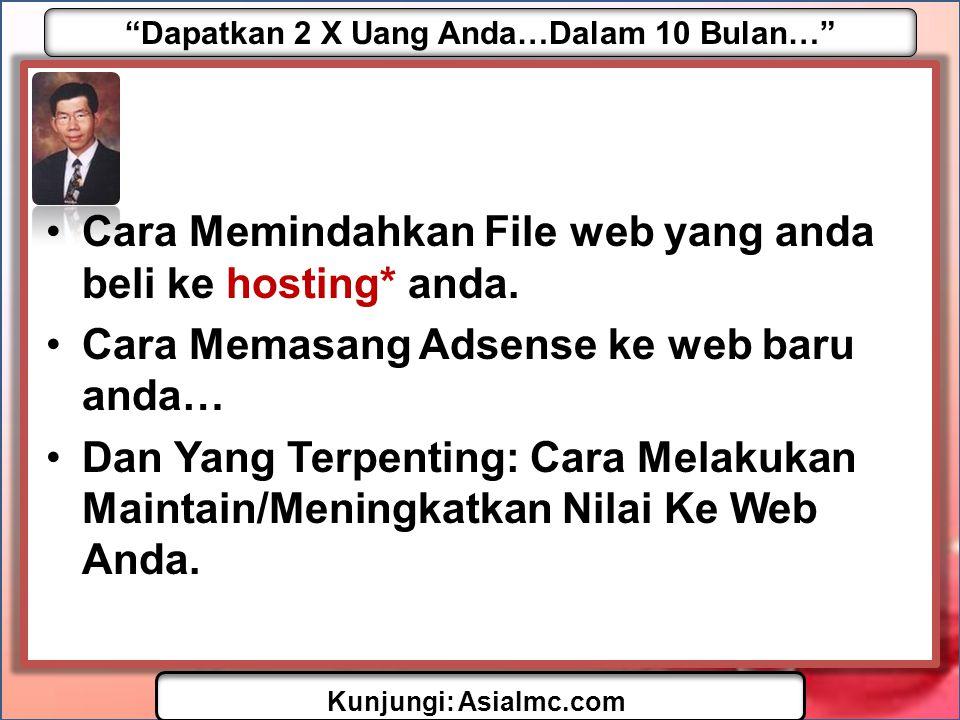 """""""Dapatkan 2 X Uang Anda…Dalam 10 Bulan…"""" Kunjungi: AsiaImc.com •Cara Memindahkan File web yang anda beli ke hosting* anda. •Cara Memasang Adsense ke w"""