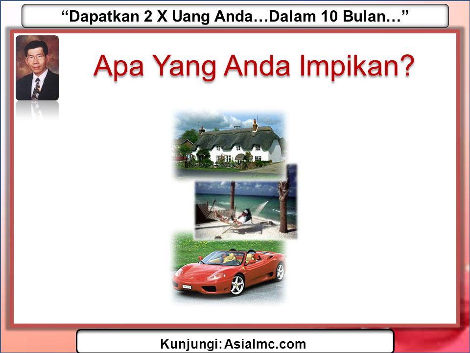 Dapatkan 2 X Uang Anda…Dalam 10 Bulan… Kunjungi: AsiaImc.com •Atau Beli – Simpan dan Nikmati Passive Income – Beli Lagi (Reinvest) – Beli Lagi (Reinvest) – Jual Kapan saja anda mau.