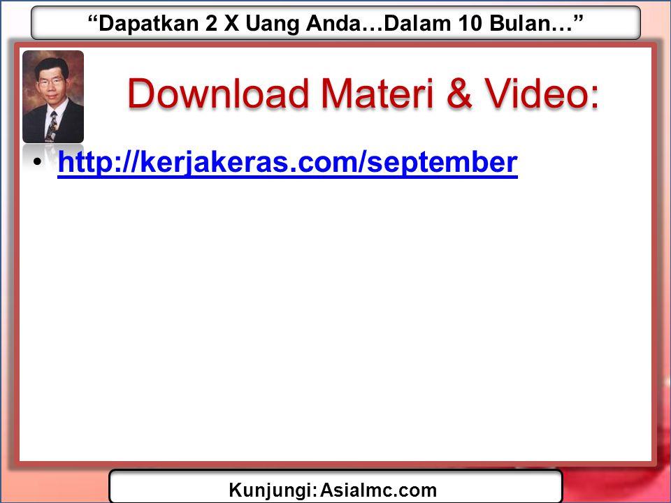 Dapatkan 2 X Uang Anda…Dalam 10 Bulan… Kunjungi: AsiaImc.com Download Materi & Video: •http://kerjakeras.com/septemberhttp://kerjakeras.com/september