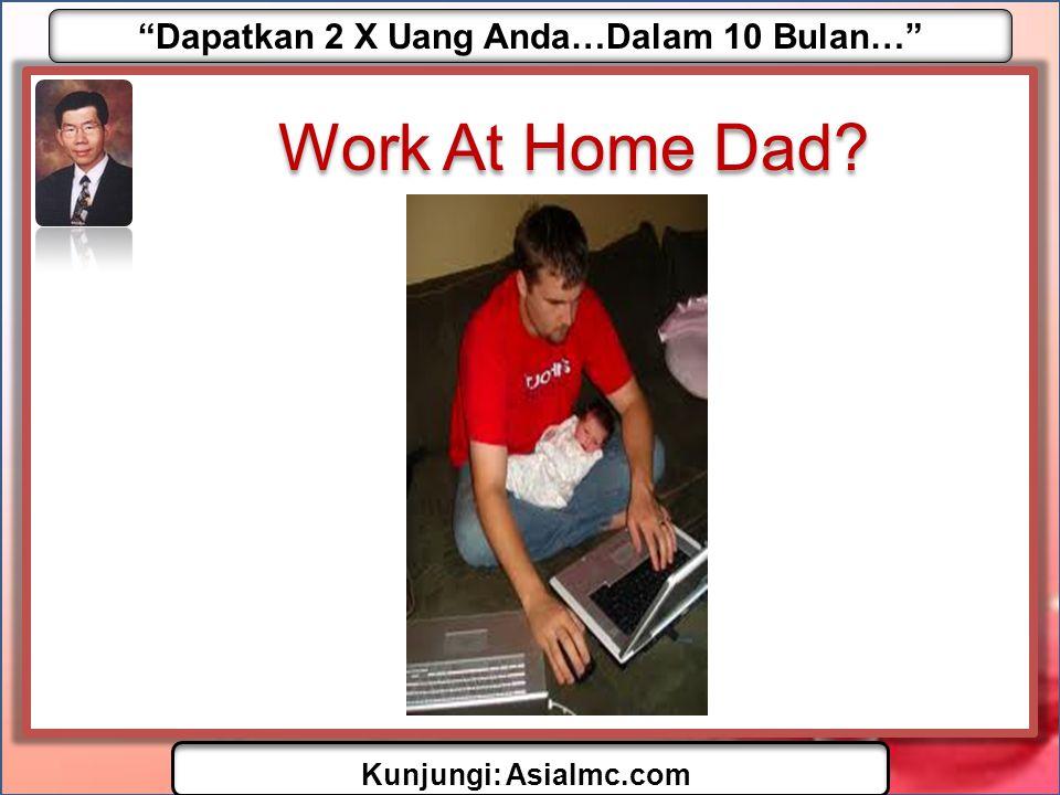 """""""Dapatkan 2 X Uang Anda…Dalam 10 Bulan…"""" Kunjungi: AsiaImc.com Work At Home Dad?"""