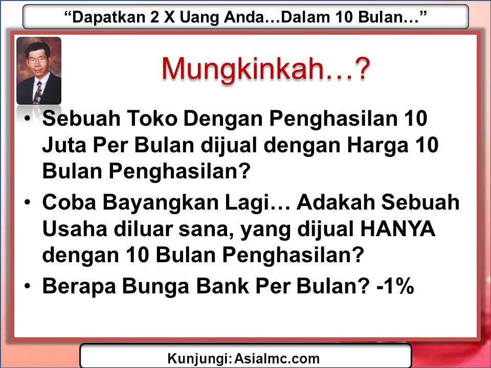 Dapatkan 2 X Uang Anda…Dalam 10 Bulan… Kunjungi: AsiaImc.com Bagaimana Jika..