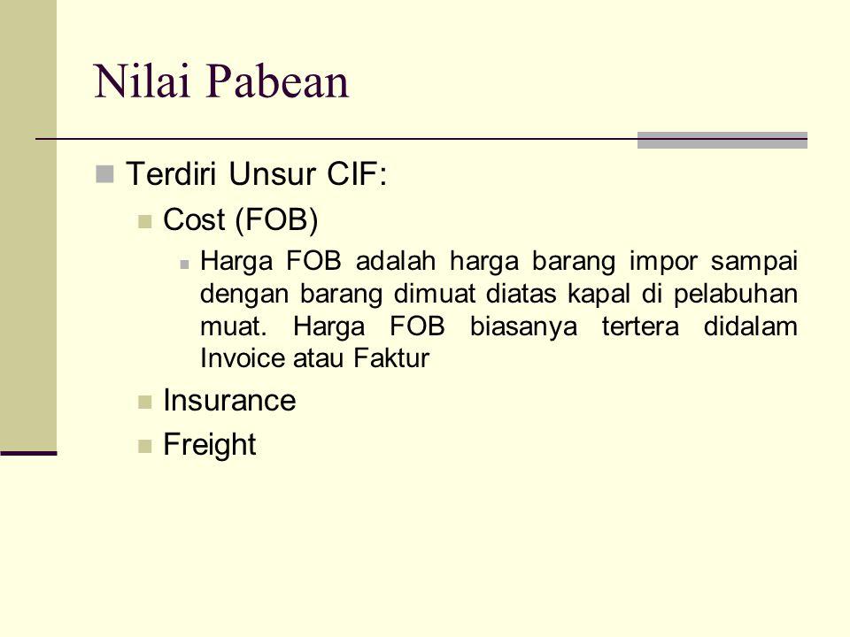 Nilai Pabean  Terdiri Unsur CIF:  Cost (FOB)  Harga FOB adalah harga barang impor sampai dengan barang dimuat diatas kapal di pelabuhan muat. Harga