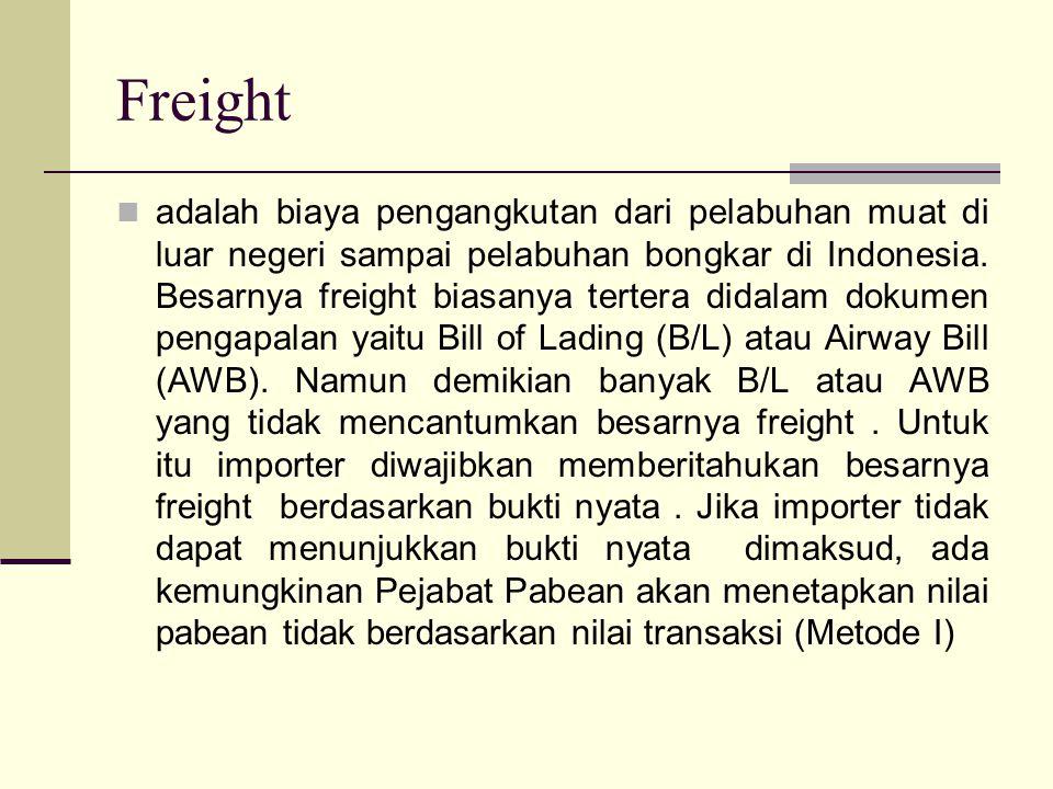 Freight  adalah biaya pengangkutan dari pelabuhan muat di luar negeri sampai pelabuhan bongkar di Indonesia. Besarnya freight biasanya tertera didala