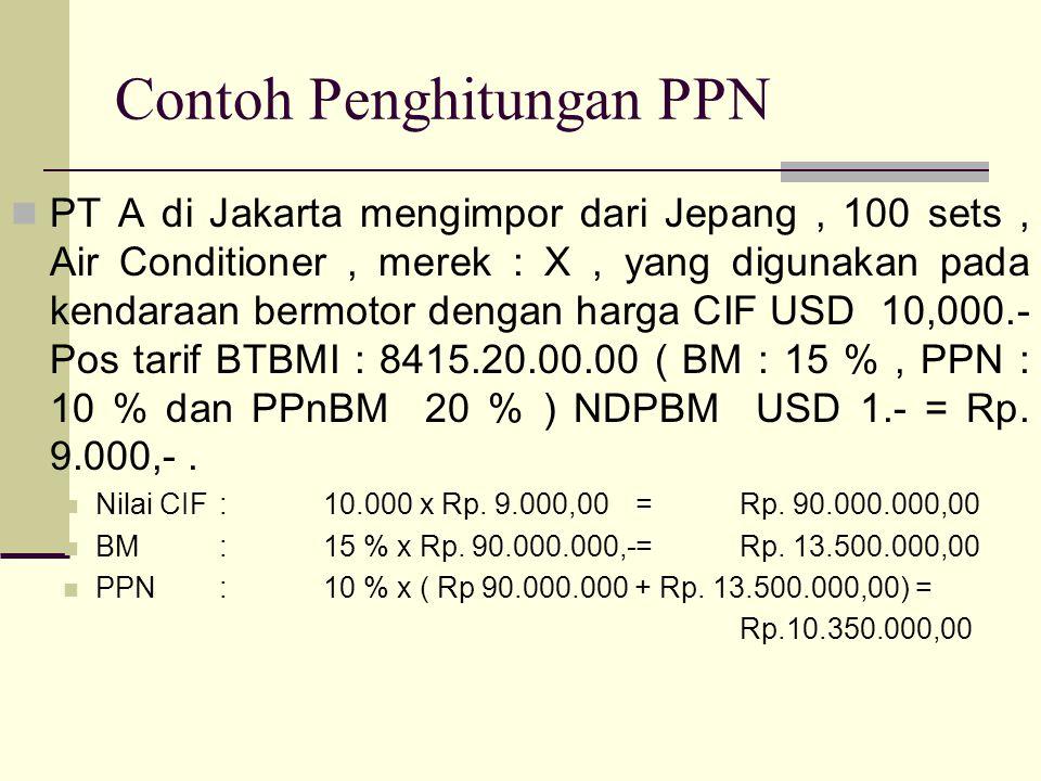 Contoh Penghitungan PPN  PT A di Jakarta mengimpor dari Jepang, 100 sets, Air Conditioner, merek : X, yang digunakan pada kendaraan bermotor dengan h