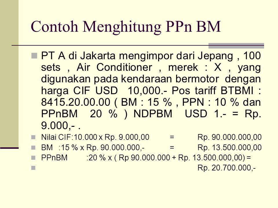 Contoh Menghitung PPn BM  PT A di Jakarta mengimpor dari Jepang, 100 sets, Air Conditioner, merek : X, yang digunakan pada kendaraan bermotor dengan