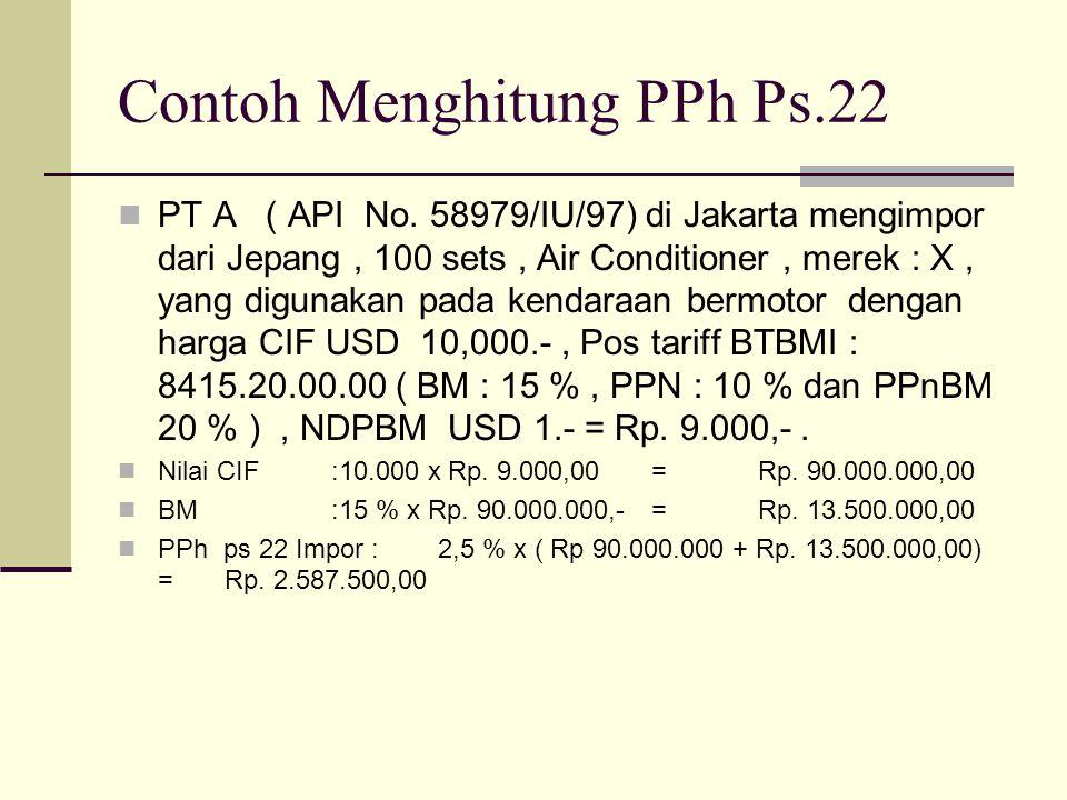 Contoh Menghitung PPh Ps.22  PT A ( API No. 58979/IU/97) di Jakarta mengimpor dari Jepang, 100 sets, Air Conditioner, merek : X, yang digunakan pada