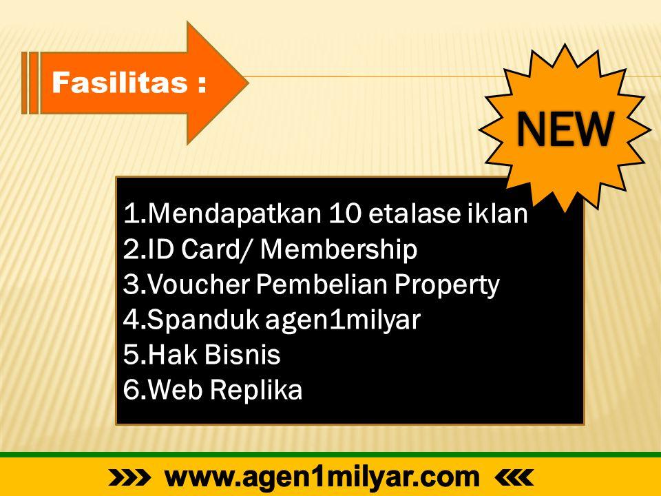 1.Mendapatkan 10 etalase iklan 2.ID Card/ Membership 3.Voucher Pembelian Property 4.Spanduk agen1milyar 5.Hak Bisnis 6.Web Replika Fasilitas :