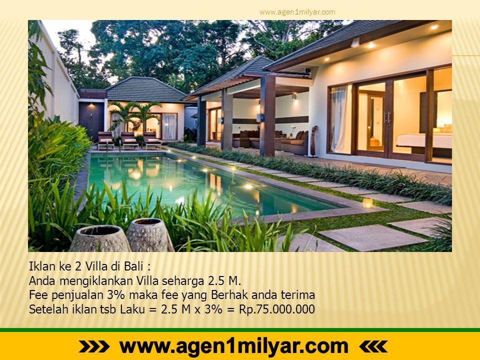 Iklan ke 2 Villa di Bali : Anda mengiklankan Villa seharga 2.5 M. Fee penjualan 3% maka fee yang Berhak anda terima Setelah iklan tsb Laku = 2.5 M x 3