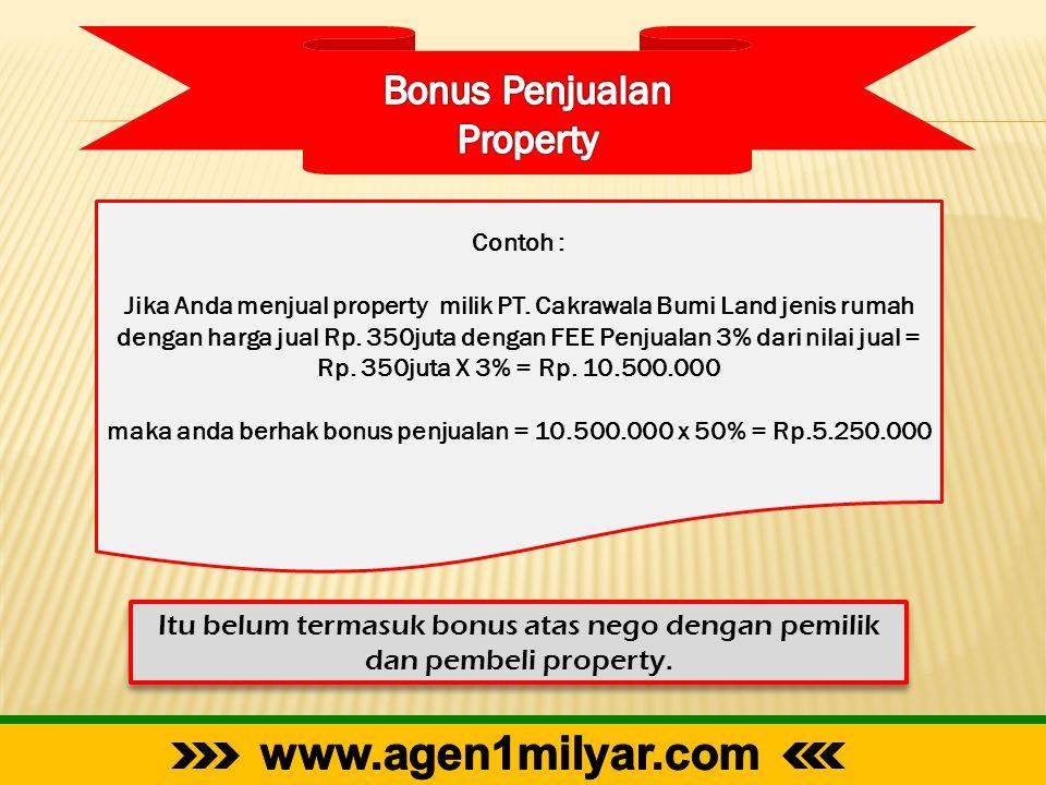Itu belum termasuk bonus atas nego dengan pemilik dan pembeli property. Contoh : Jika Anda menjual property milik PT. Cakrawala Bumi Land jenis rumah