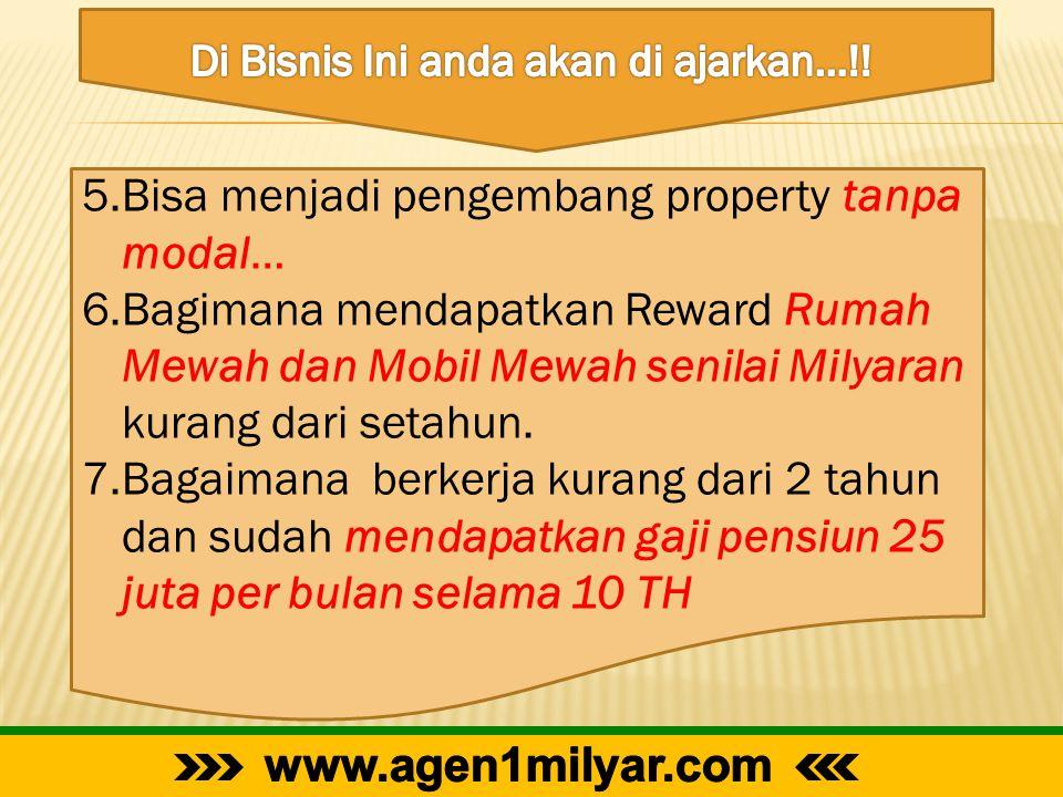 5.Bisa menjadi pengembang property tanpa modal… 6.Bagimana mendapatkan Reward Rumah Mewah dan Mobil Mewah senilai Milyaran kurang dari setahun. 7.Baga