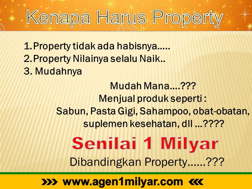 Mudah Mana….??? Menjual produk seperti : Sabun, Pasta Gigi, Sahampoo, obat-obatan, suplemen kesehatan, dll …???? Dibandingkan Property……??? 1.Property