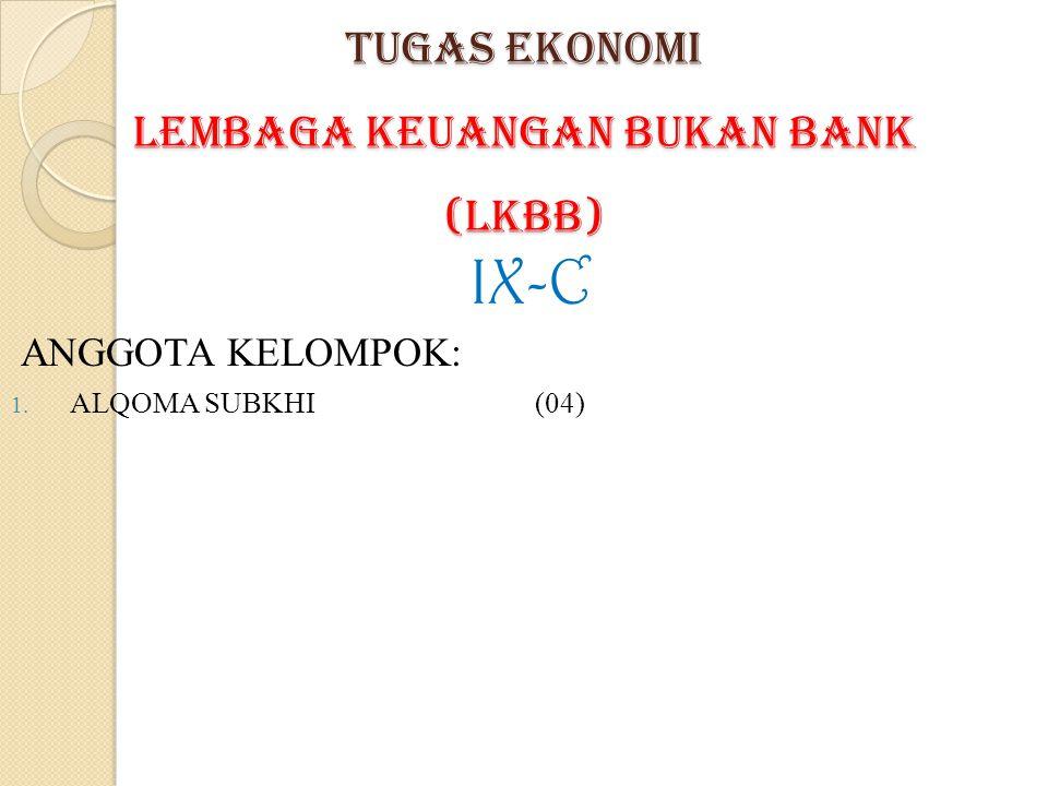 TUGAS EKONOMI Lembaga Keuangan Bukan Bank (LKBB) IX-C ANGGOTA KELOMPOK: 1. ALQOMA SUBKHI(04)