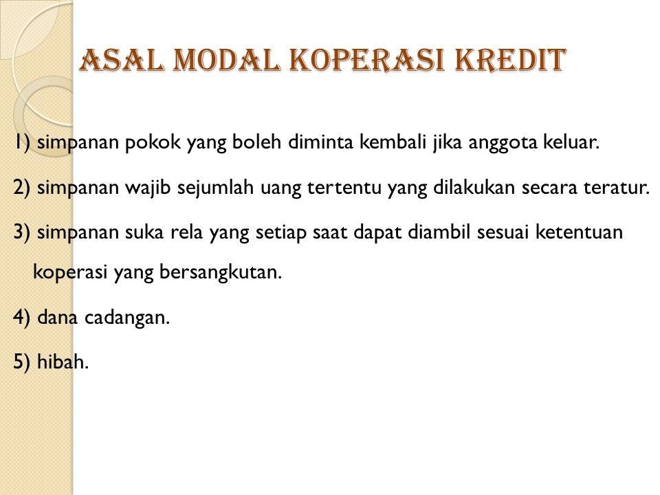 Asal Modal koperasi kredit 1) simpanan pokok yang boleh diminta kembali jika anggota keluar.