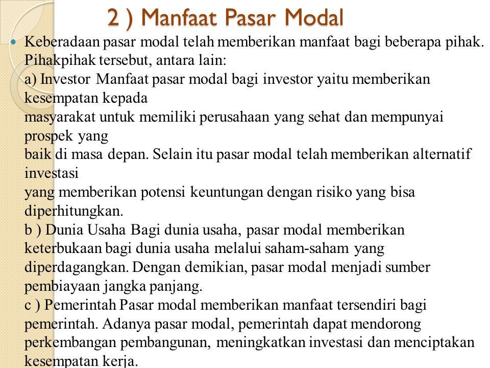 2 ) Manfaat Pasar Modal  Keberadaan pasar modal telah memberikan manfaat bagi beberapa pihak.