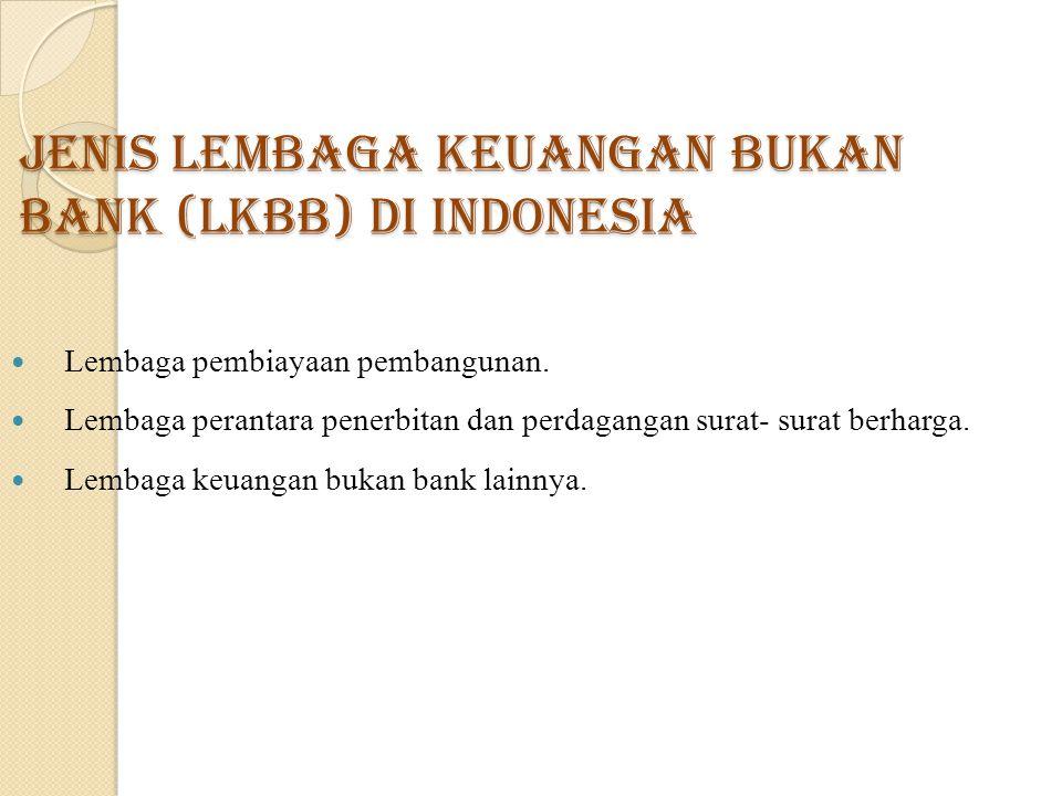 Jenis Lembaga Keuangan Bukan Bank (LKBB) di Indonesia  Lembaga pembiayaan pembangunan.