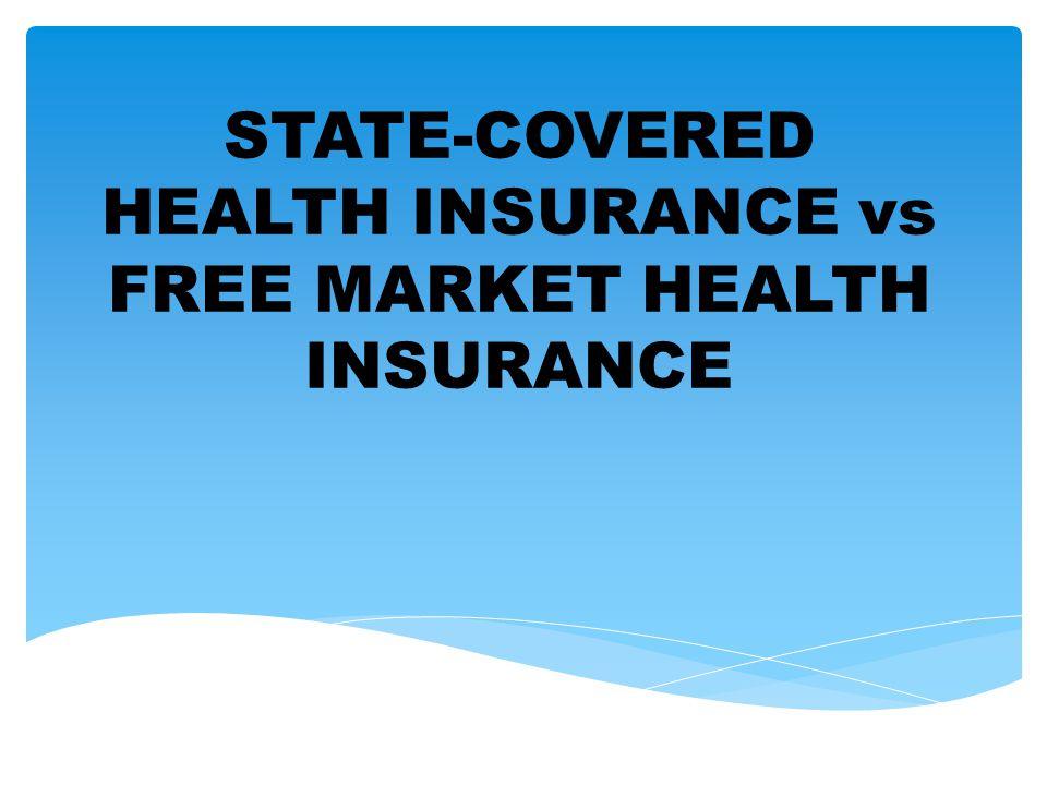 STATE-COVERED HEALTH INSURANCE vs FREE MARKET HEALTH INSURANCE