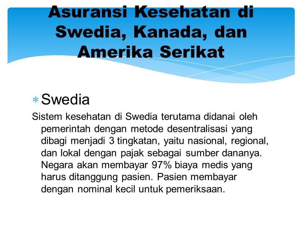  Swedia Sistem kesehatan di Swedia terutama didanai oleh pemerintah dengan metode desentralisasi yang dibagi menjadi 3 tingkatan, yaitu nasional, regional, dan lokal dengan pajak sebagai sumber dananya.