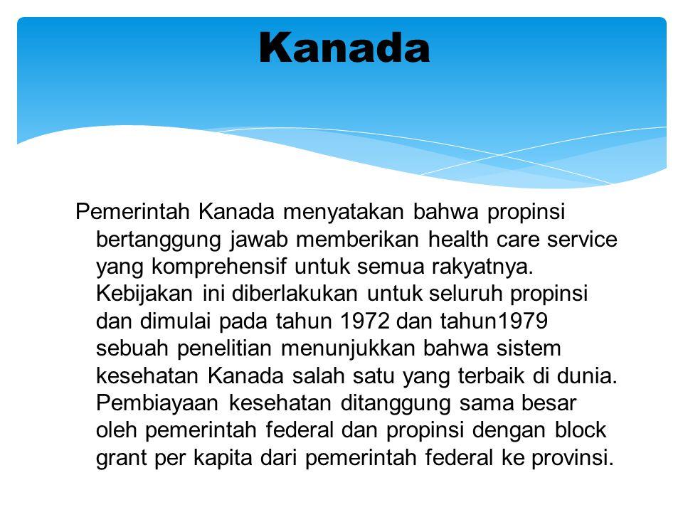 Pemerintah Kanada menyatakan bahwa propinsi bertanggung jawab memberikan health care service yang komprehensif untuk semua rakyatnya.