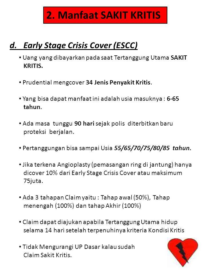 2. Manfaat SAKIT KRITIS d. Early Stage Crisis Cover (ESCC) • Uang yang dibayarkan pada saat Tertanggung Utama SAKIT KRITIS. • Prudential mengcover 34