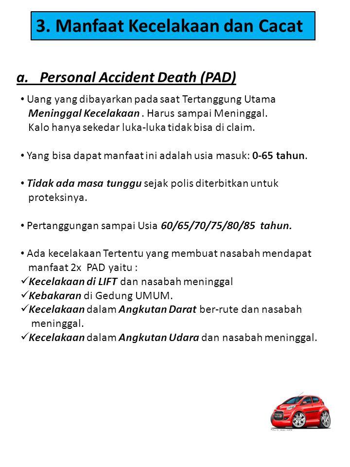 • Uang yang dibayarkan pada saat Tertanggung Utama Meninggal Kecelakaan. Harus sampai Meninggal. Kalo hanya sekedar luka-luka tidak bisa di claim. • Y