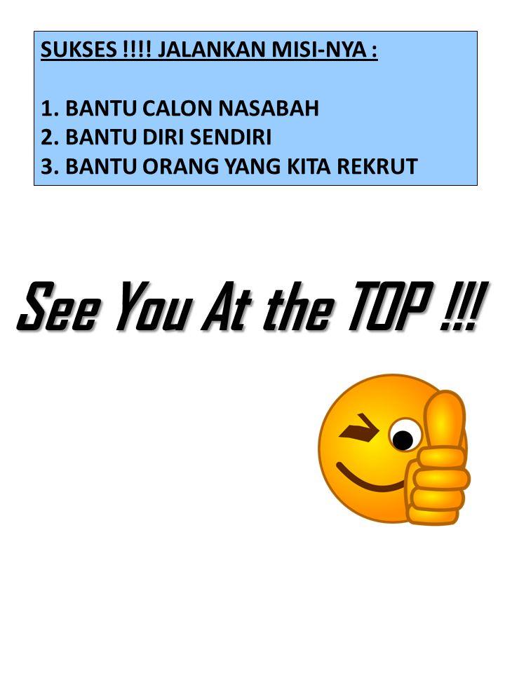 SUKSES !!!! JALANKAN MISI-NYA : 1. BANTU CALON NASABAH 2. BANTU DIRI SENDIRI 3. BANTU ORANG YANG KITA REKRUT See You At the TOP !!!