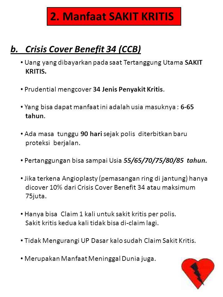 2. Manfaat SAKIT KRITIS b. Crisis Cover Benefit 34 (CCB) • Uang yang dibayarkan pada saat Tertanggung Utama SAKIT KRITIS. • Prudential mengcover 34 Je