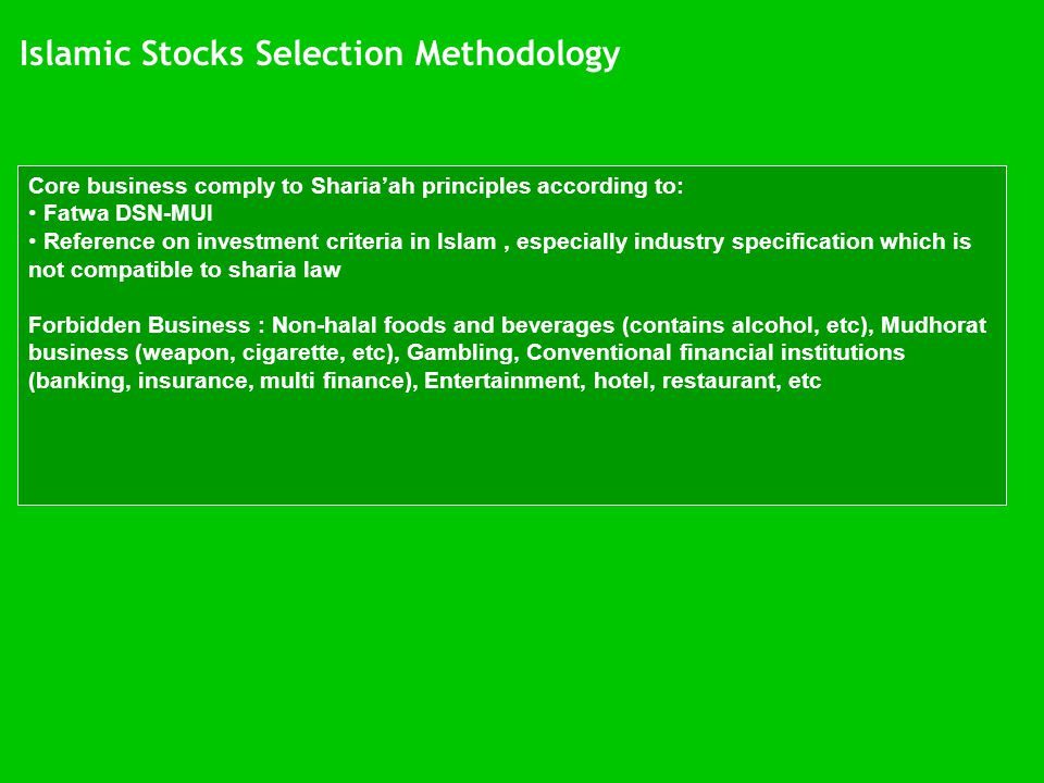 Islamic Stocks Selection Methodology Core business comply to Sharia'ah principles according to: • Fatwa DSN-MUI • Reference on investment criteria in