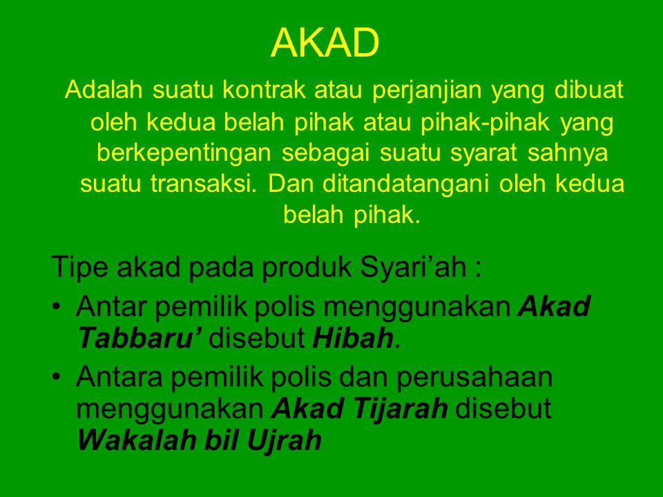 AKAD Tipe akad pada produk Syari'ah : •Antar pemilik polis menggunakan Akad Tabbaru' disebut Hibah. •Antara pemilik polis dan perusahaan menggunakan A