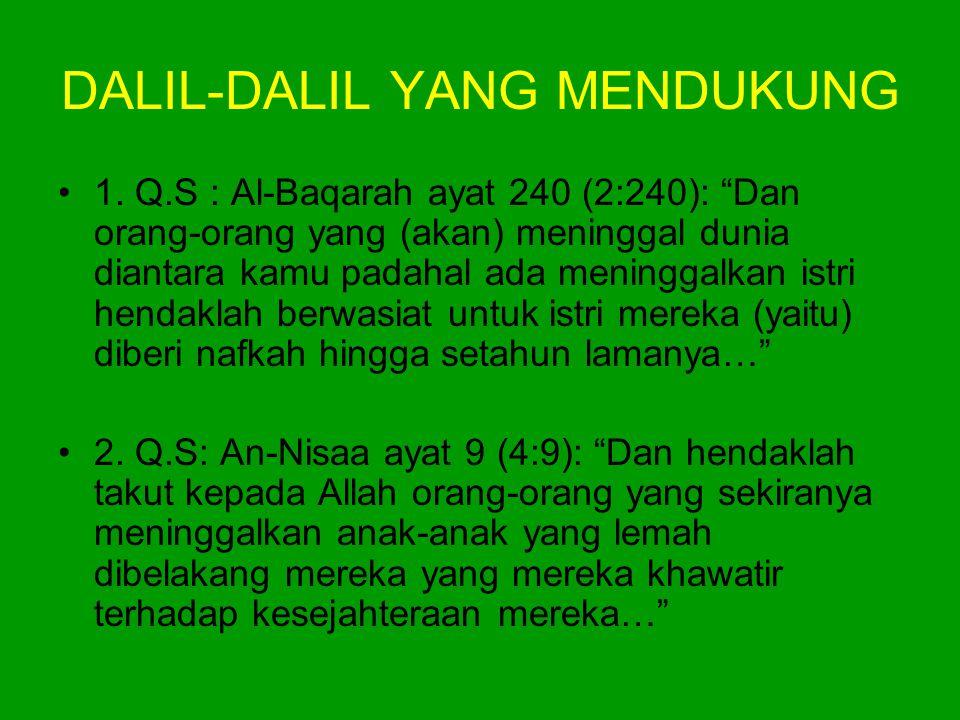 """DALIL-DALIL YANG MENDUKUNG •1. Q.S : Al-Baqarah ayat 240 (2:240): """"Dan orang-orang yang (akan) meninggal dunia diantara kamu padahal ada meninggalkan"""