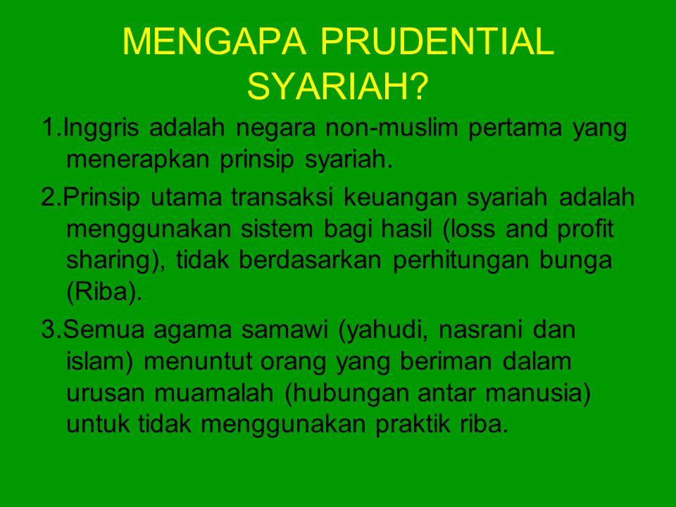 MENGAPA PRUDENTIAL SYARIAH? 1.Inggris adalah negara non-muslim pertama yang menerapkan prinsip syariah. 2.Prinsip utama transaksi keuangan syariah ada