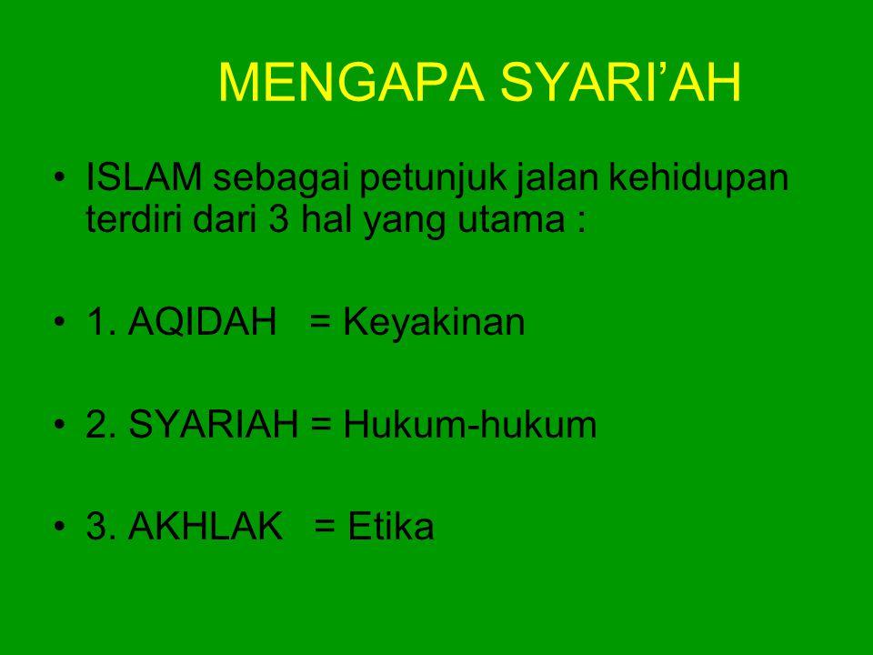 MENGAPA SYARI'AH •ISLAM sebagai petunjuk jalan kehidupan terdiri dari 3 hal yang utama : •1. AQIDAH = Keyakinan •2. SYARIAH = Hukum-hukum •3. AKHLAK =