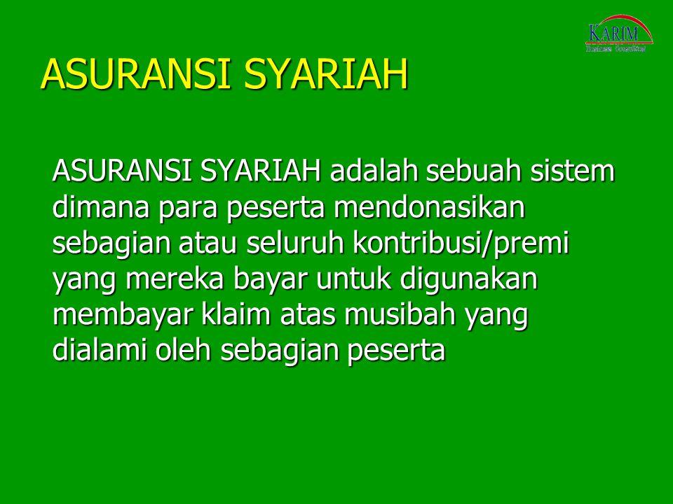 ASURANSI SYARIAH ASURANSI SYARIAH adalah sebuah sistem dimana para peserta mendonasikan sebagian atau seluruh kontribusi/premi yang mereka bayar untuk