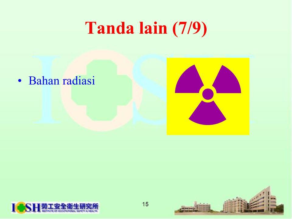 15 Tanda lain (7/9) •Bahan radiasi