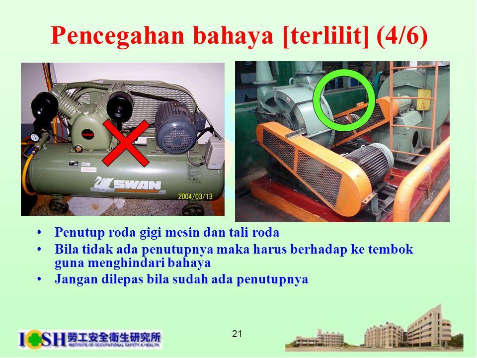 21 •Penutup roda gigi mesin dan tali roda •Bila tidak ada penutupnya maka harus berhadap ke tembok guna menghindari bahaya •Jangan dilepas bila sudah