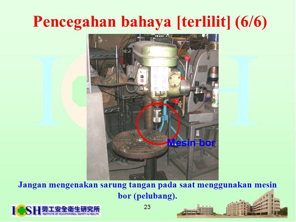 23 Pencegahan bahaya [terlilit] (6/6) Mesin bor Jangan mengenakan sarung tangan pada saat menggunakan mesin bor (pelubang).
