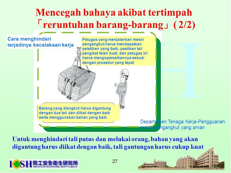 27 Departemen Tenaga Kerja-Pengguanan mesin pengangkut yang aman Untuk menghindari tali putus dan melukai orang, bahan yang akan digantung harus diika