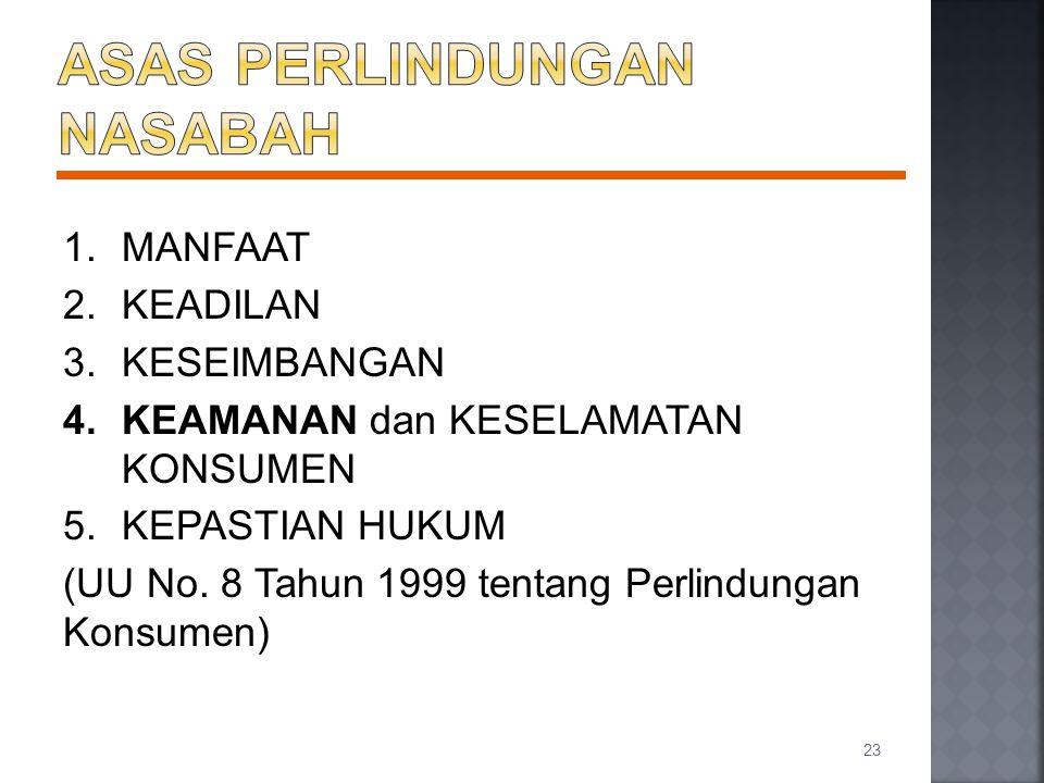 1.MANFAAT 2.KEADILAN 3.KESEIMBANGAN 4.KEAMANAN dan KESELAMATAN KONSUMEN 5.KEPASTIAN HUKUM (UU No. 8 Tahun 1999 tentang Perlindungan Konsumen) 23