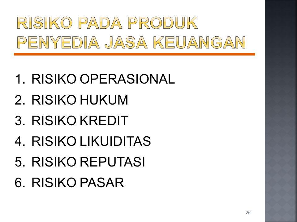 1.RISIKO OPERASIONAL 2.RISIKO HUKUM 3.RISIKO KREDIT 4.RISIKO LIKUIDITAS 5.RISIKO REPUTASI 6.RISIKO PASAR 26