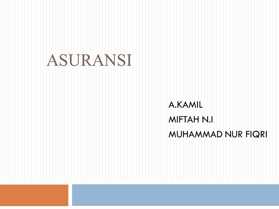 ASURANSI A.KAMIL MIFTAH N.I MUHAMMAD NUR FIQRI