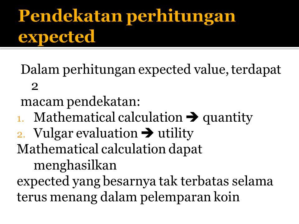 Dalam perhitungan expected value, terdapat 2 macam pendekatan: 1.