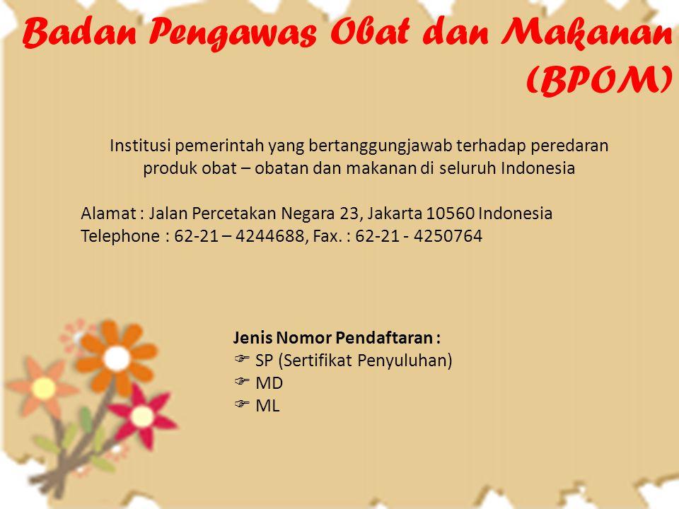 Badan Pengawas Obat dan Makanan (BPOM) Institusi pemerintah yang bertanggungjawab terhadap peredaran produk obat – obatan dan makanan di seluruh Indon