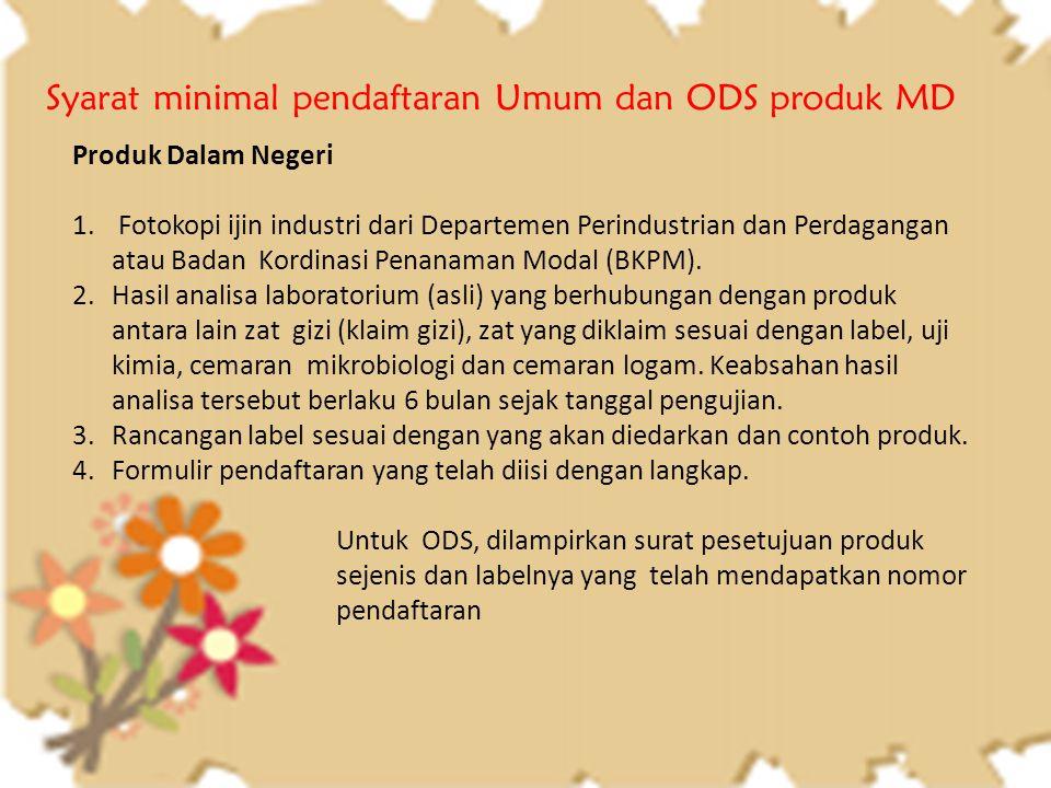 Syarat minimal pendaftaran Umum dan ODS produk MD Produk Dalam Negeri 1. Fotokopi ijin industri dari Departemen Perindustrian dan Perdagangan atau Bad
