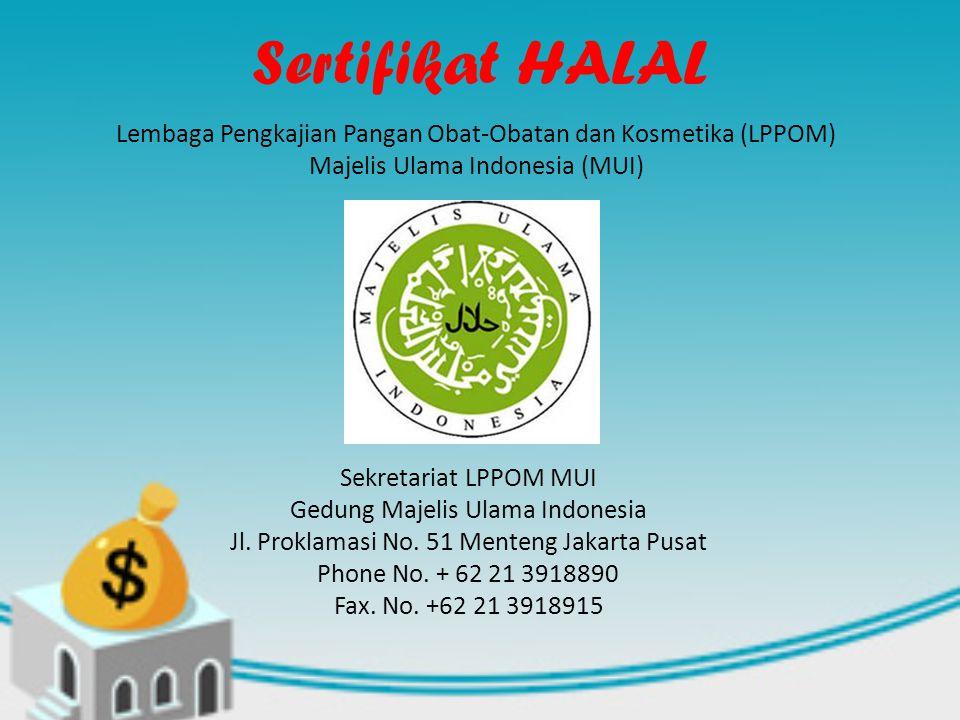 Sertifikat HALAL Lembaga Pengkajian Pangan Obat-Obatan dan Kosmetika (LPPOM) Majelis Ulama Indonesia (MUI) Sekretariat LPPOM MUI Gedung Majelis Ulama