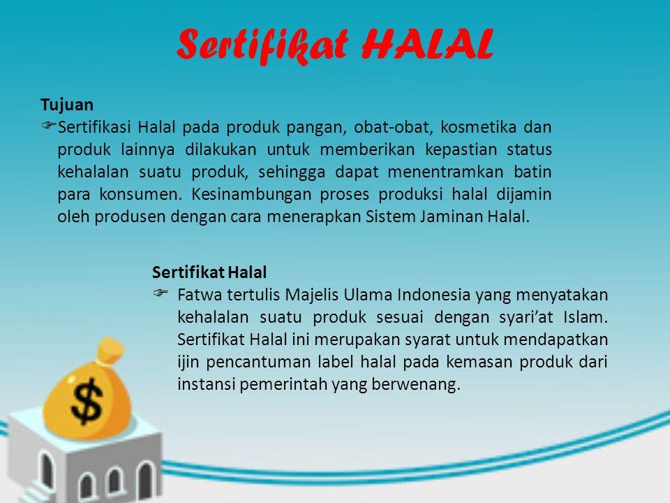 Sertifikat HALAL Sertifikat Halal  Fatwa tertulis Majelis Ulama Indonesia yang menyatakan kehalalan suatu produk sesuai dengan syari'at Islam. Sertif