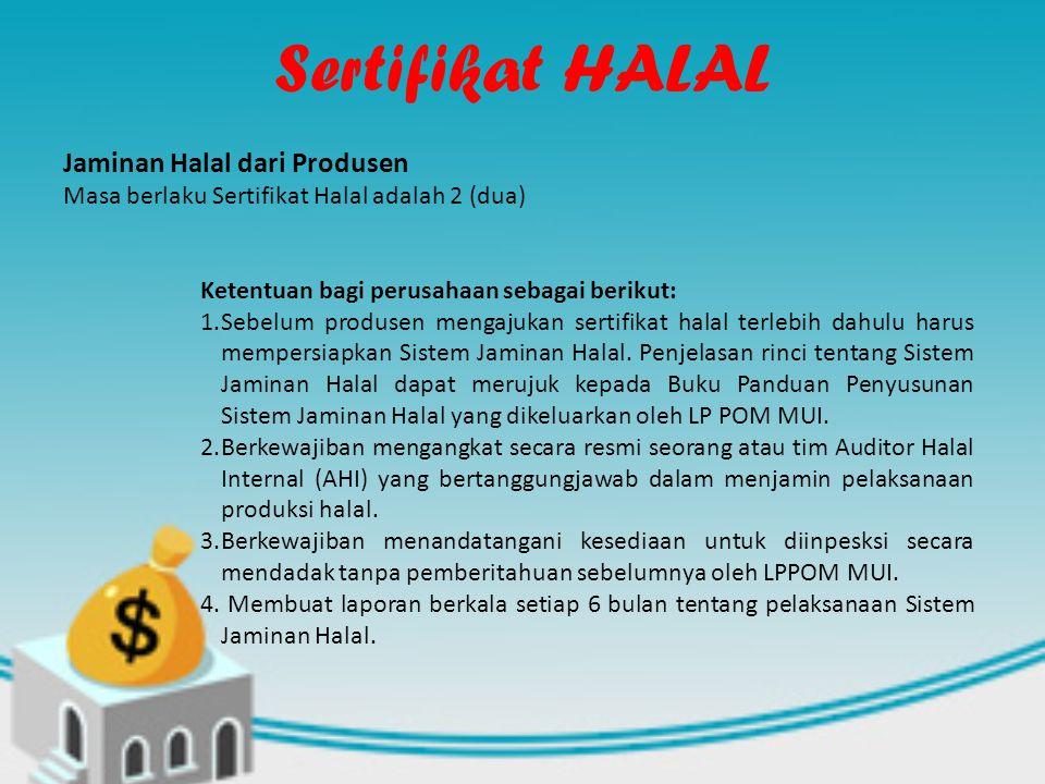 Sertifikat HALAL Jaminan Halal dari Produsen Masa berlaku Sertifikat Halal adalah 2 (dua) Ketentuan bagi perusahaan sebagai berikut: 1.Sebelum produse